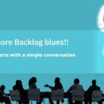Got Backlog Blues? A Simple Conversation Can Help