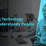 Making Technology That Understands People and Not the Other Way Around