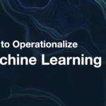 How to Operationalize Machine Learning